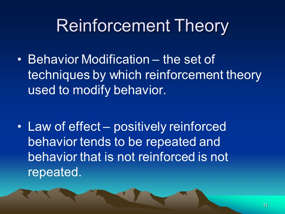 Reinforcement Theory Behavior Modification – the set of techniques by which reinforcement theory used to modify behavior.