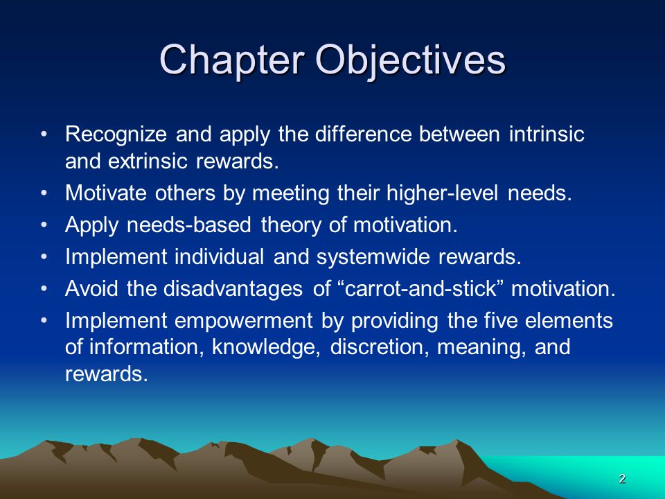 Chapter Objectives Recognize and apply the difference between intrinsic and extrinsic rewards. Motivate others by meeting their higher-level needs.