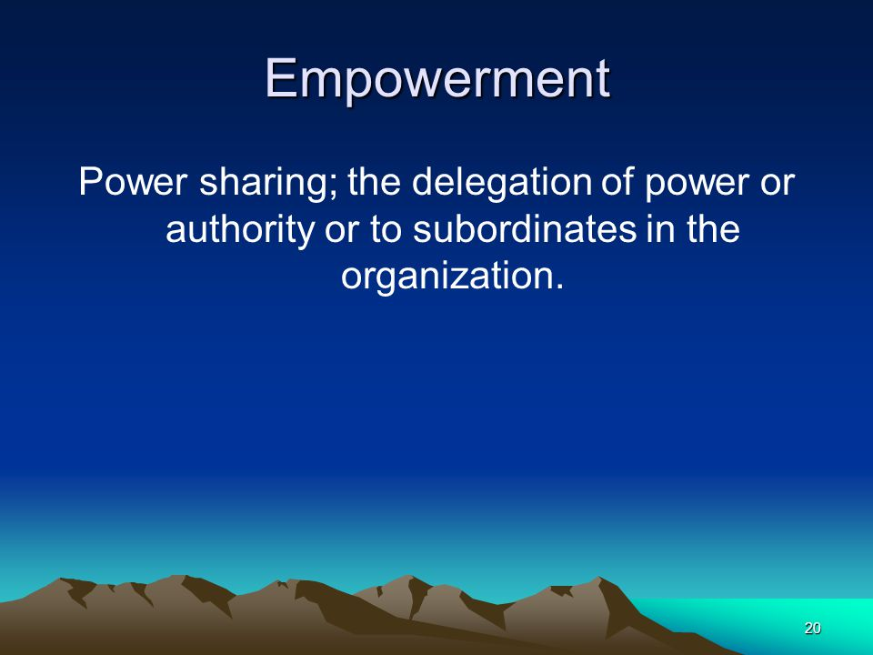 Empowerment Power sharing; the delegation of power or authority or to subordinates in the organization.