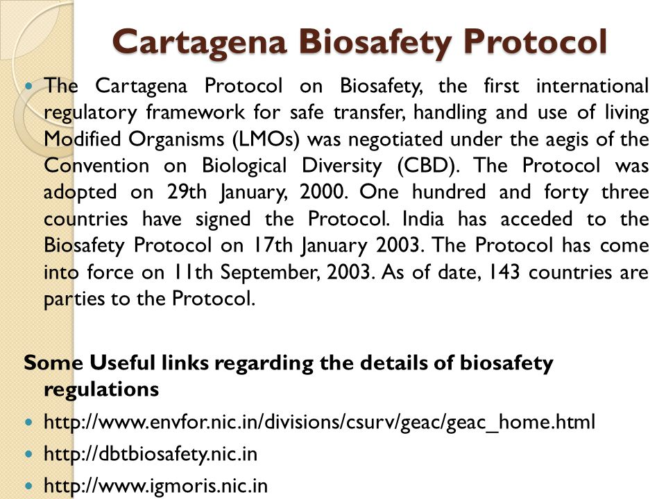 cartagena protocol on biosafety to the The cartagena protocol on biosafety to the convention on biological diversity is an international treaty governing the movements of living modified organisms (lmos) resulting from modern biotechnology from one country to another.