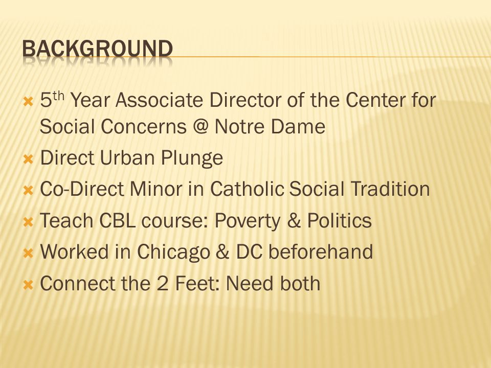 background 5th Year Associate Director of the Center for Social Concerns @ Notre Dame. Direct Urban Plunge.