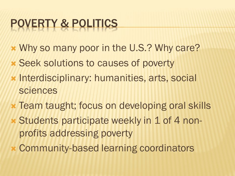 Poverty & Politics Why so many poor in the U.S. Why care