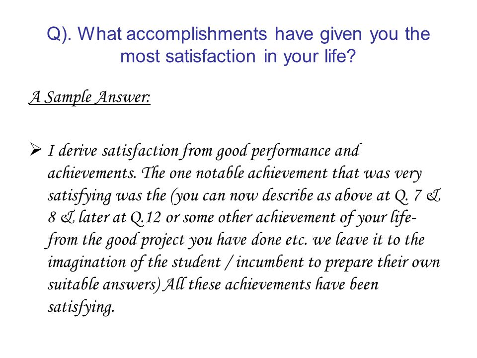 Q). What accomplishments have given you the most satisfaction in your life