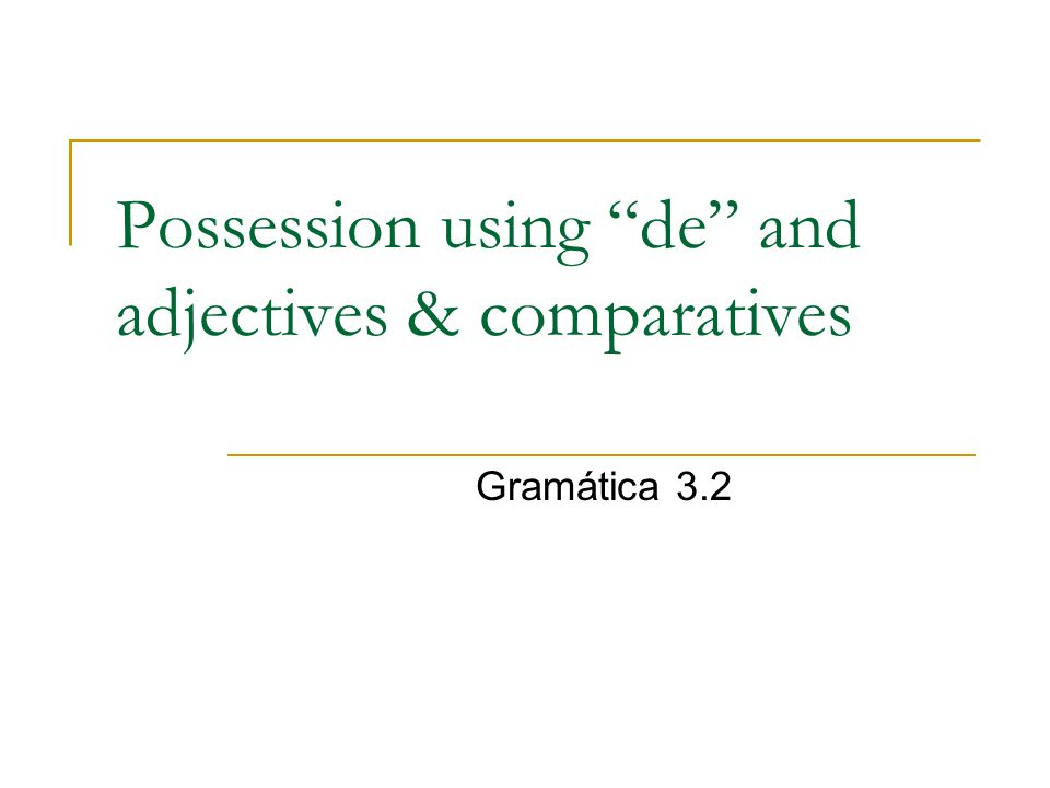 Possession using de and adjectives & comparatives