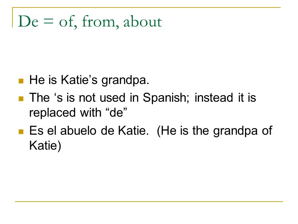 De = of, from, about He is Katie's grandpa.