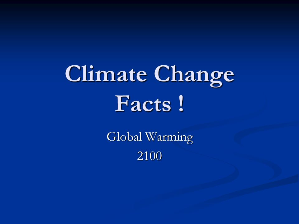 Climate Change Facts ! Global Warming 2100