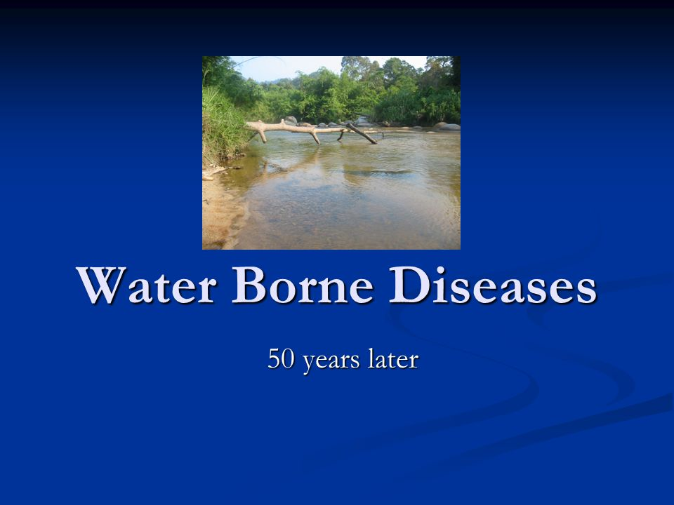 Water Borne Diseases 50 years later