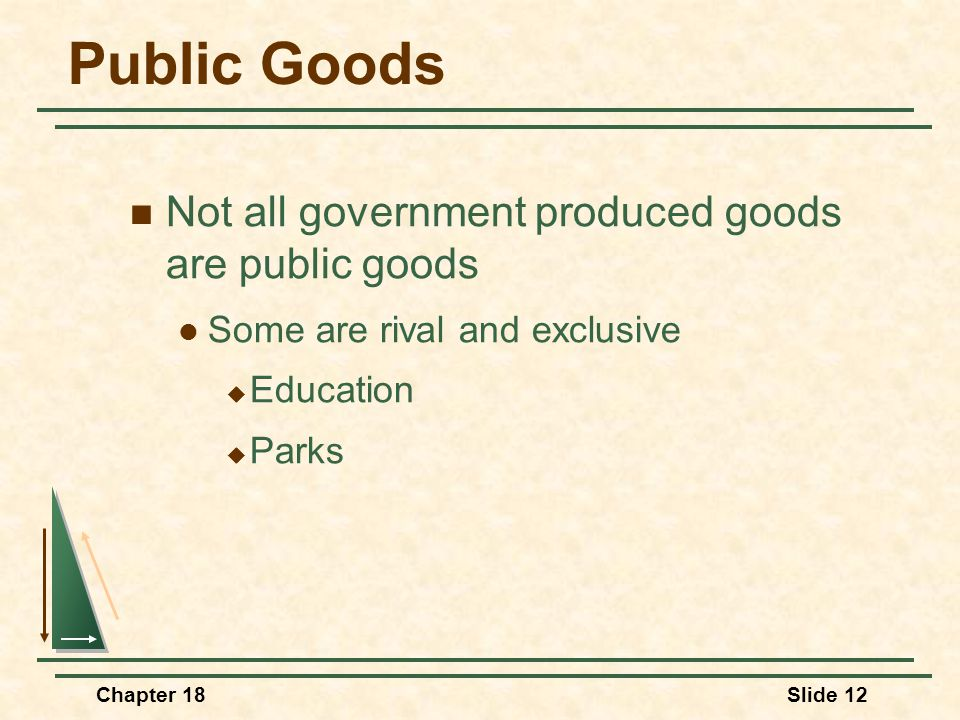 Public Goods Not all government produced goods are public goods