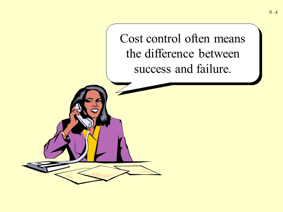 Cost control often means the difference between success and failure.