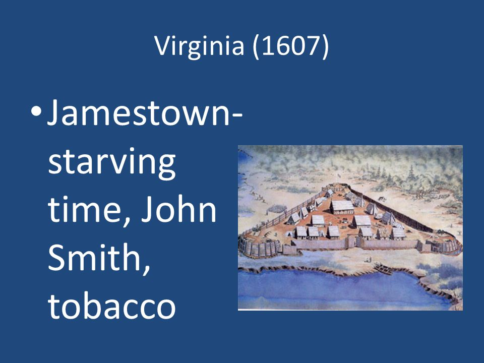 Jamestown- starving time, John Smith, tobacco