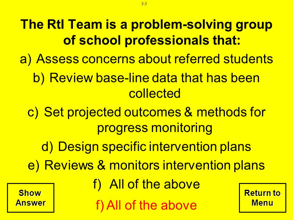 The RtI Team is a problem-solving group of school professionals that: