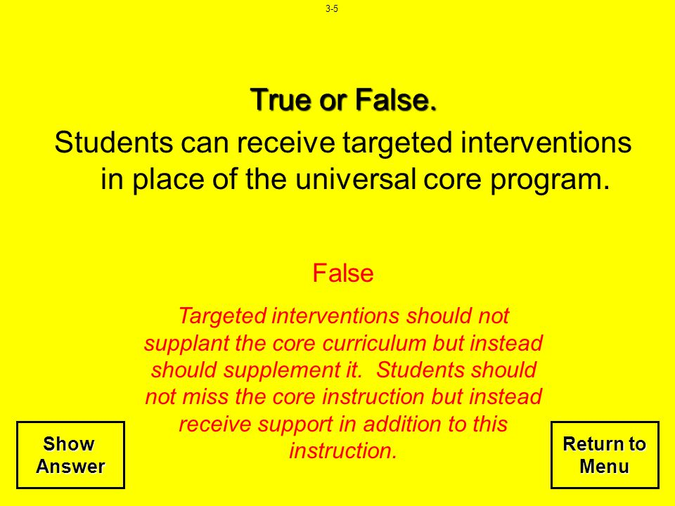 3-5 True or False. Students can receive targeted interventions in place of the universal core program.