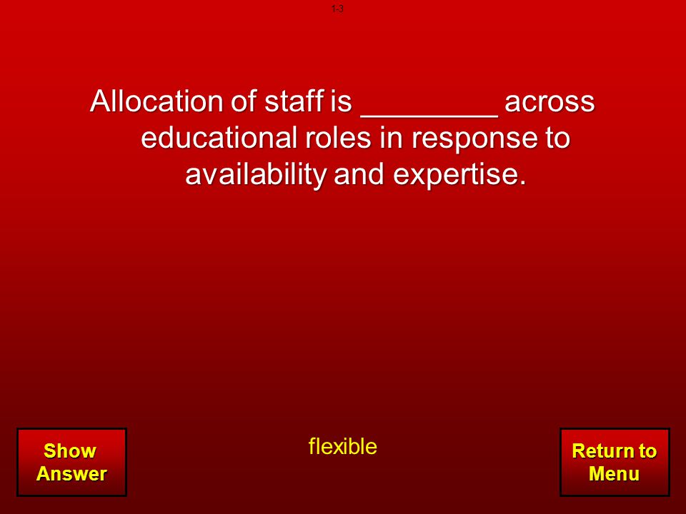 1-3 Allocation of staff is ________ across educational roles in response to availability and expertise.
