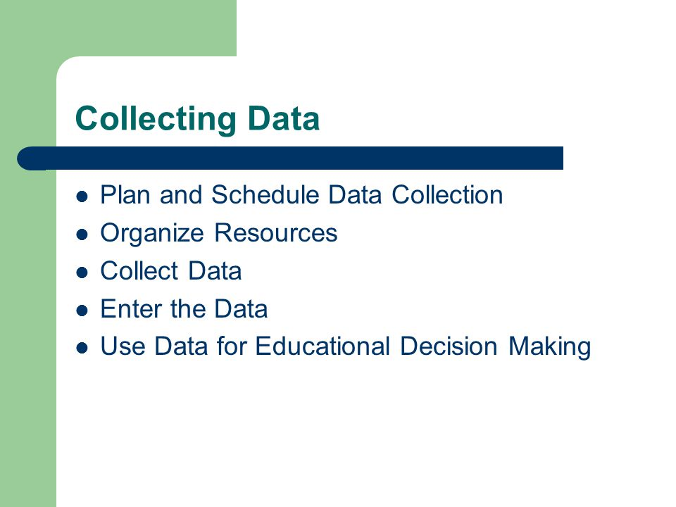 Collecting Data Plan and Schedule Data Collection Organize Resources