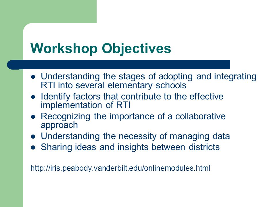 Workshop Objectives Understanding the stages of adopting and integrating RTI into several elementary schools.