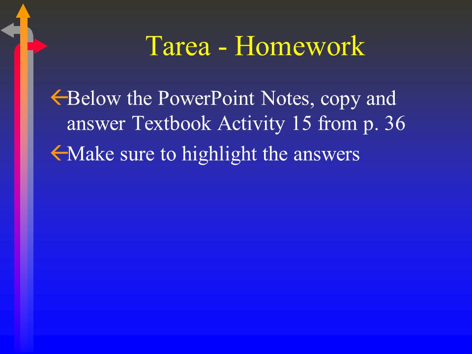 Tarea - Homework Below the PowerPoint Notes, copy and answer Textbook Activity 15 from p.