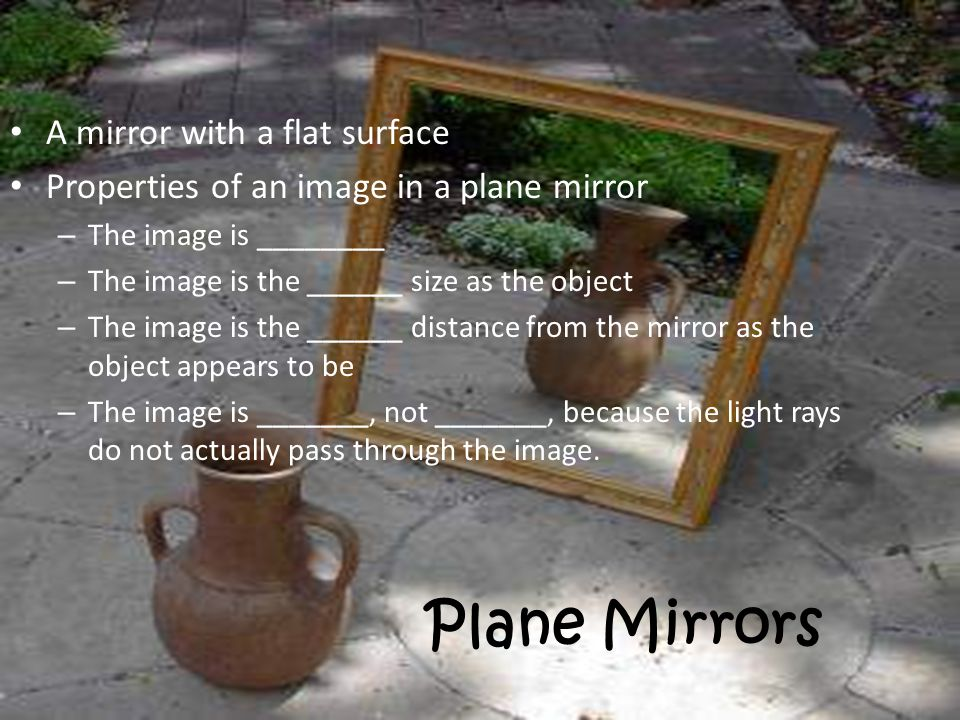 Plane Mirrors A mirror with a flat surface