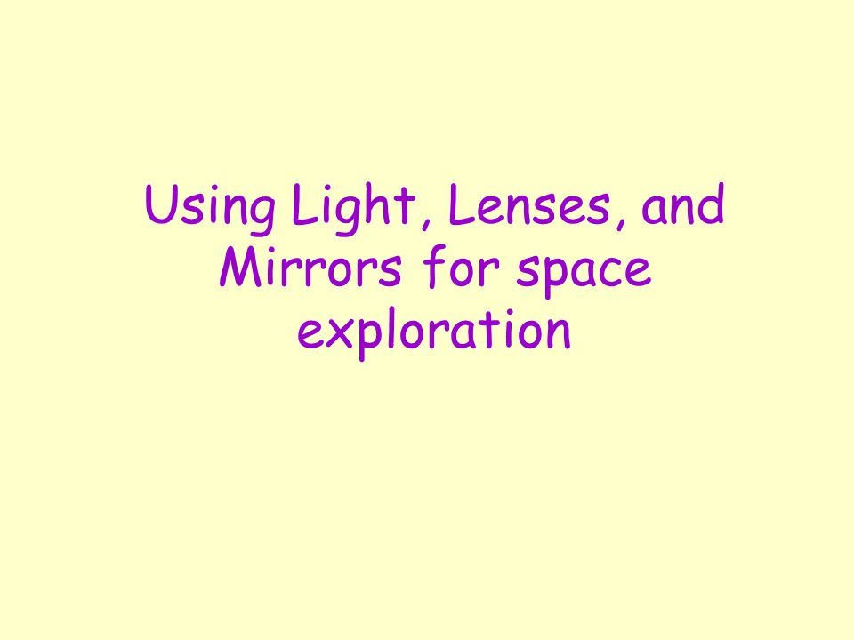 Using Light, Lenses, and Mirrors for space exploration
