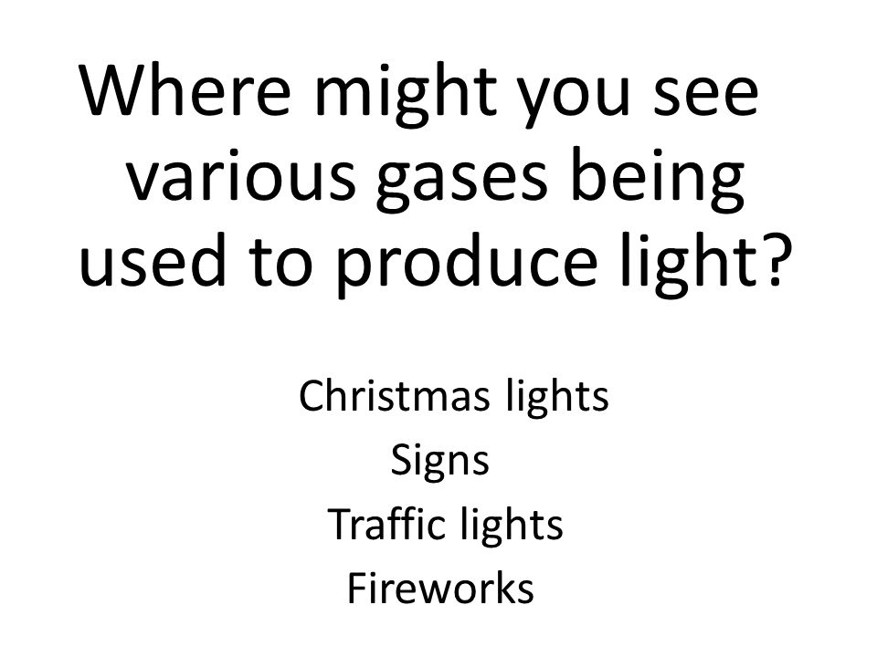 Where might you see various gases being used to produce light