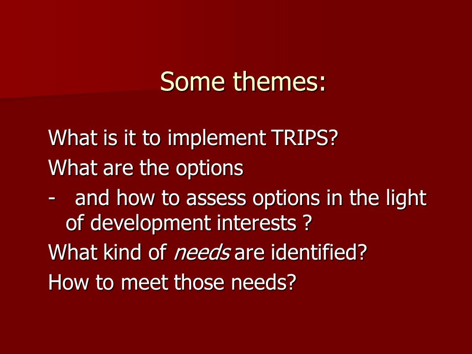 Some themes: What is it to implement TRIPS What are the options