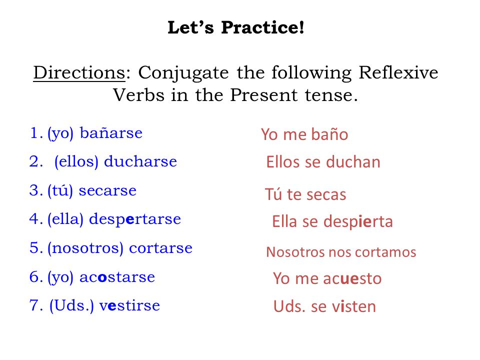 Let's Practice! Directions: Conjugate the following Reflexive Verbs in the Present tense.