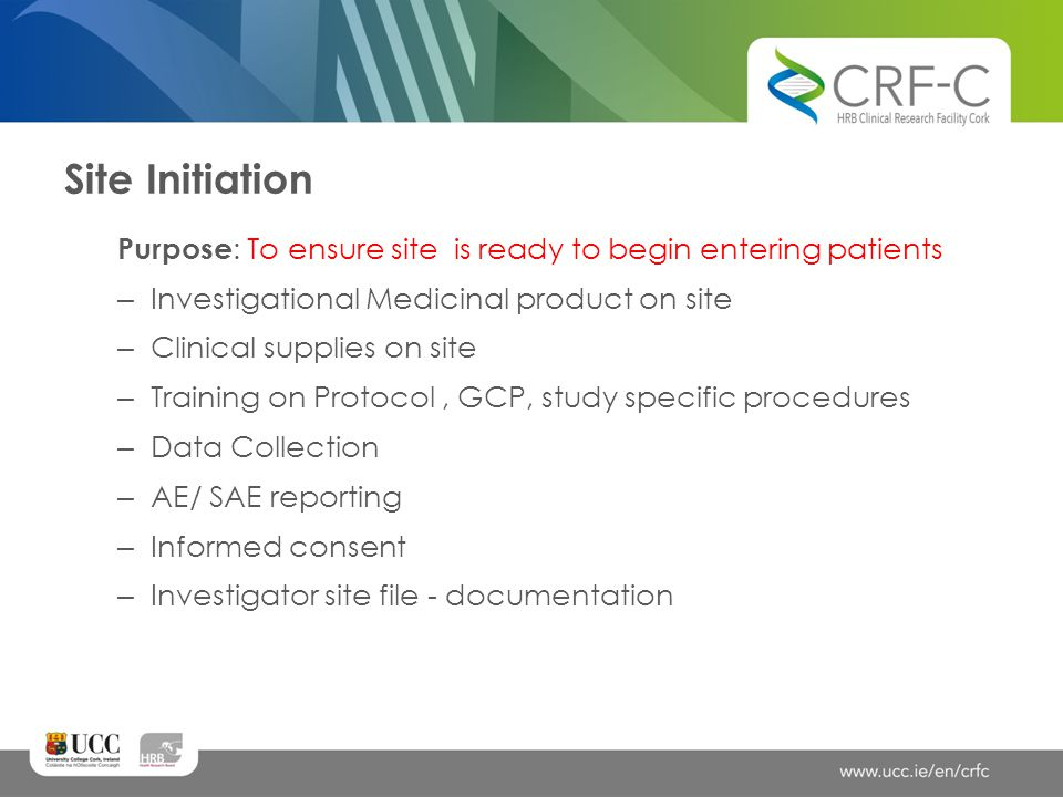 Site Initiation Purpose: To ensure site is ready to begin entering patients. Investigational Medicinal product on site.