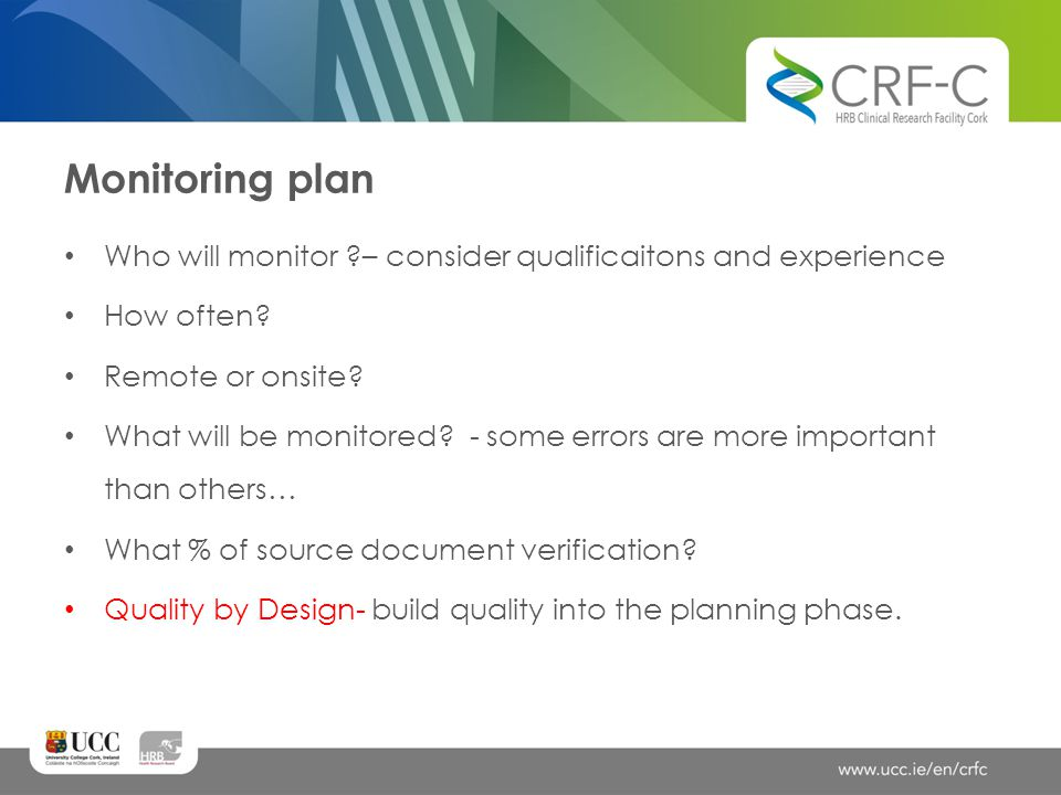 Monitoring plan Who will monitor – consider qualificaitons and experience. How often Remote or onsite