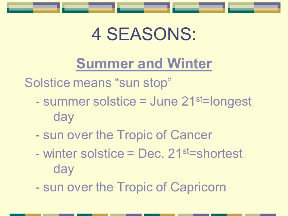 4 SEASONS: Summer and Winter Solstice means sun stop