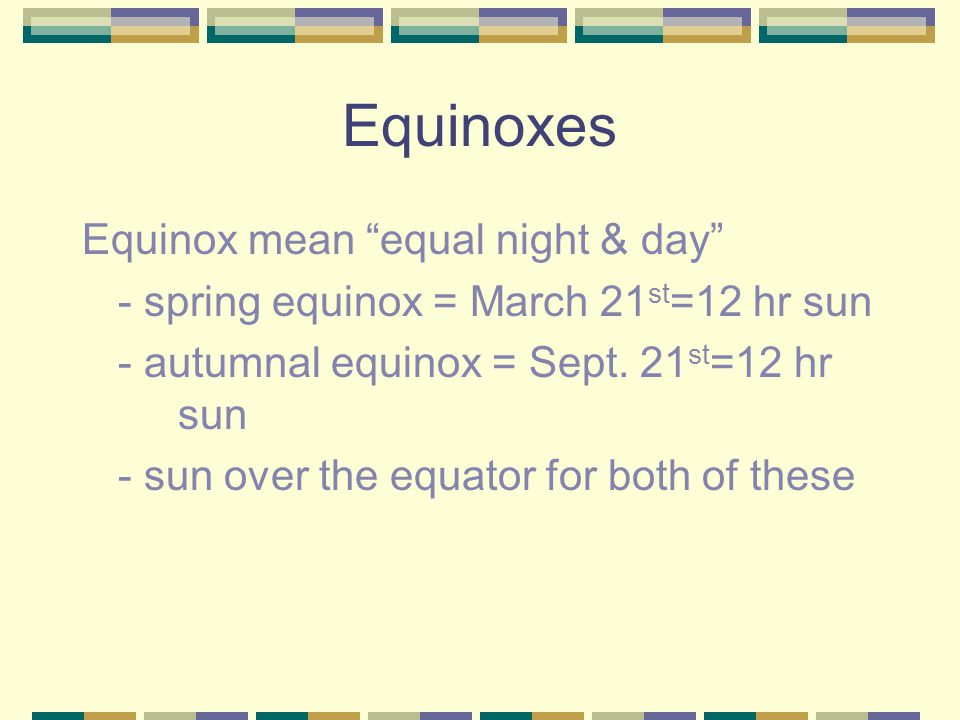Equinoxes Equinox mean equal night & day