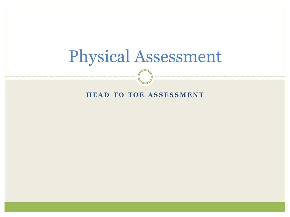 Physical Assessment Head to toe assessment