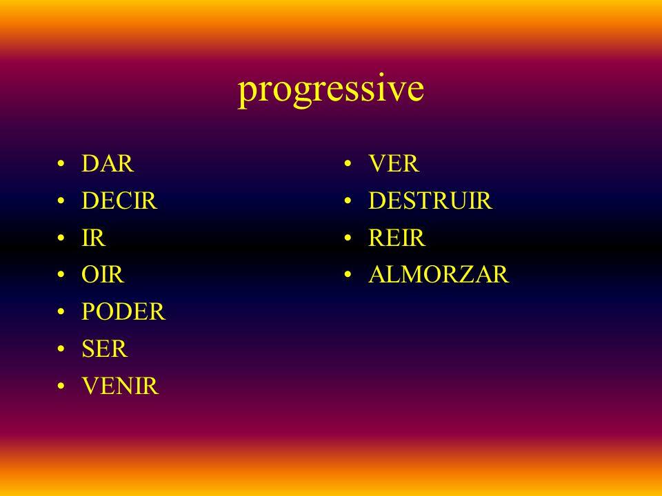 progressive DAR DECIR IR OIR PODER SER VENIR VER DESTRUIR REIR