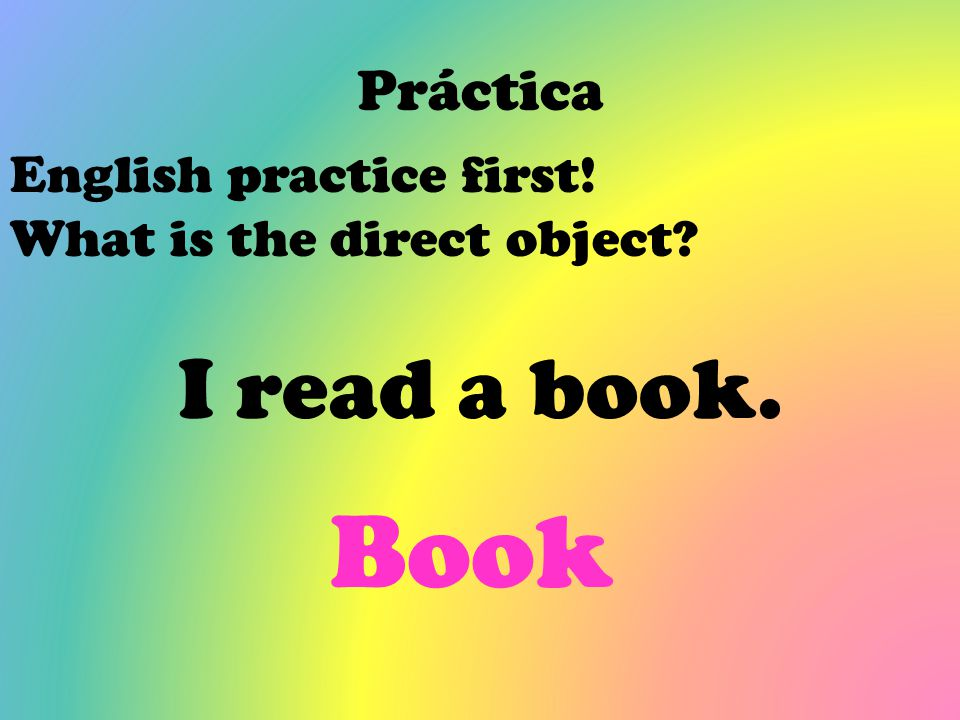 Book I read a book. Práctica English practice first!