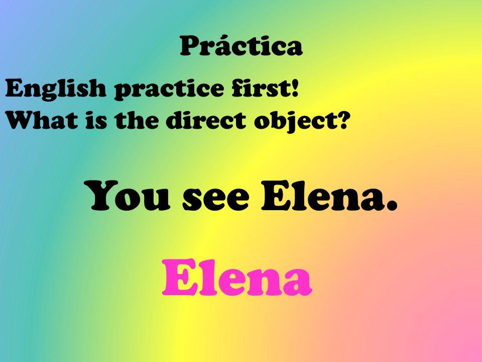 Elena You see Elena. Práctica English practice first!