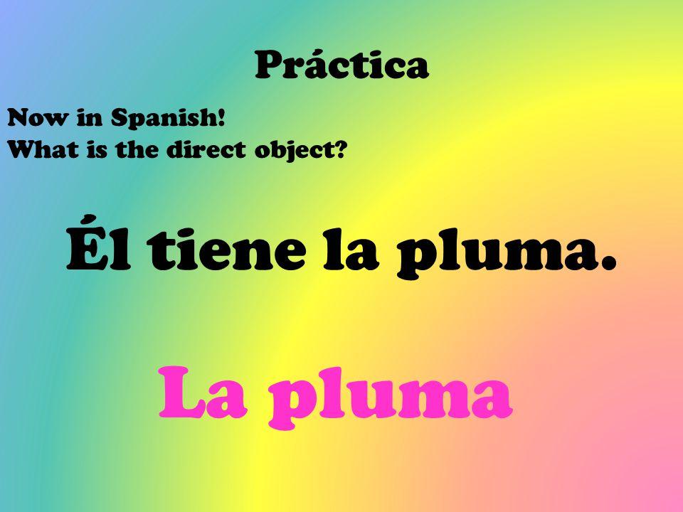 La pluma Él tiene la pluma. Práctica Now in Spanish!