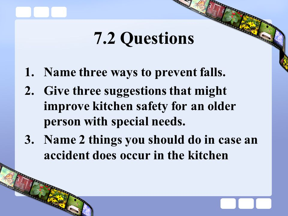 7.2 Questions Name three ways to prevent falls.