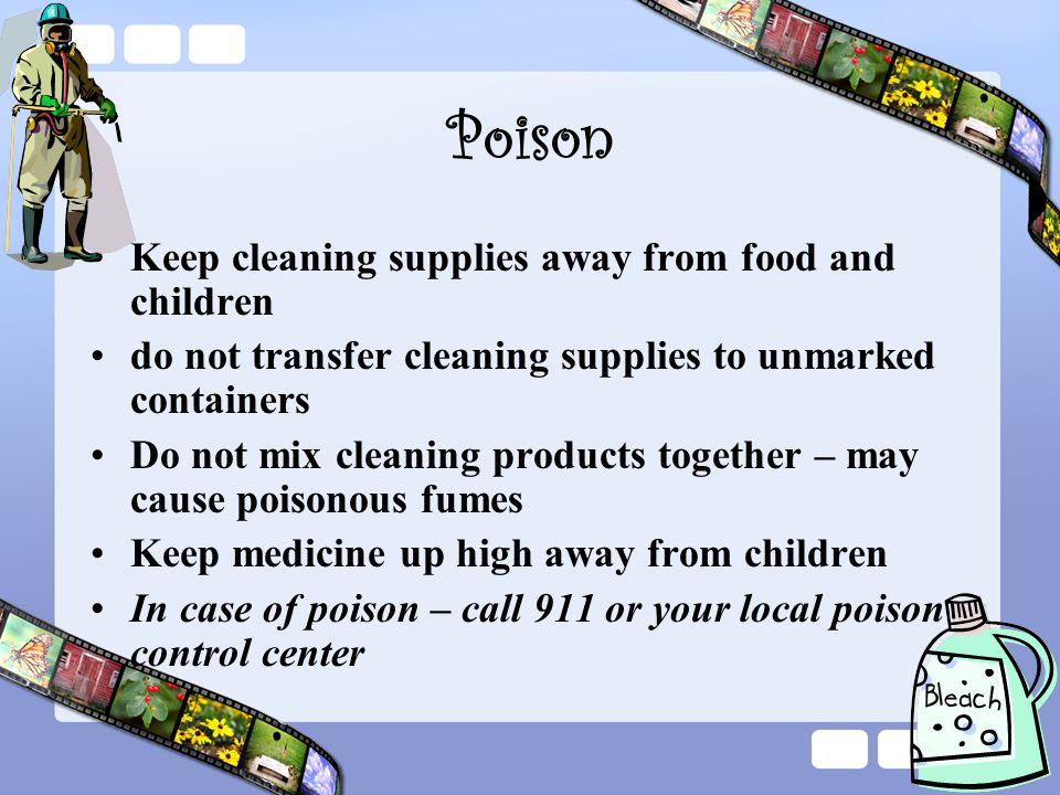 Poison Keep cleaning supplies away from food and children