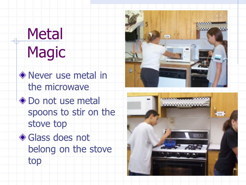 Metal Magic Never use metal in the microwave
