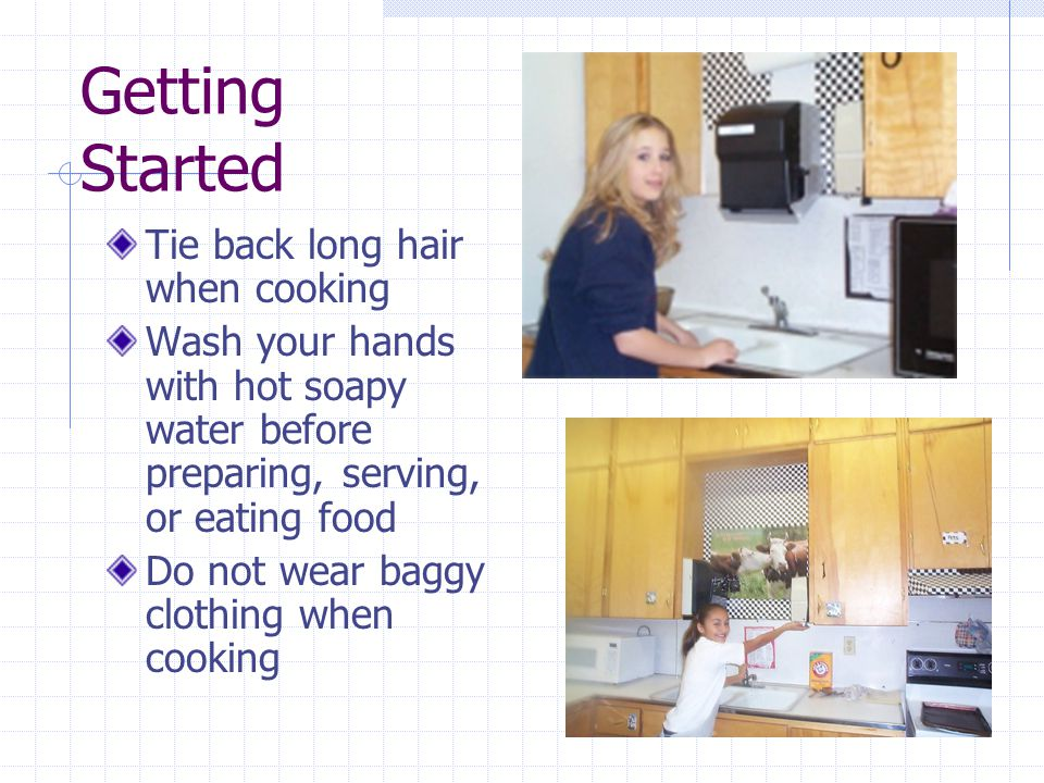 Getting Started Tie back long hair when cooking