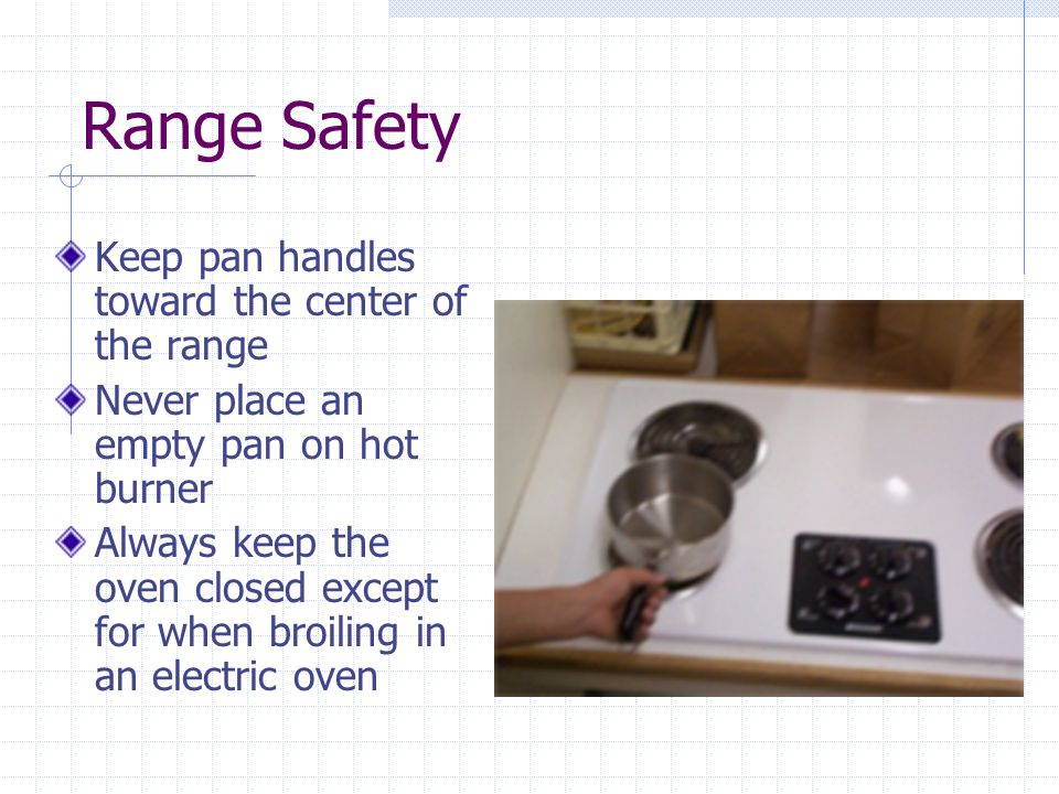 Range Safety Keep pan handles toward the center of the range