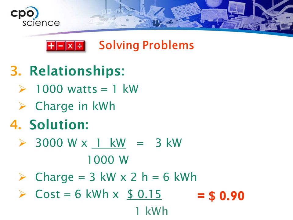 Relationships: Solution: = $ 0.90 Solving Problems 1000 watts = 1 kW
