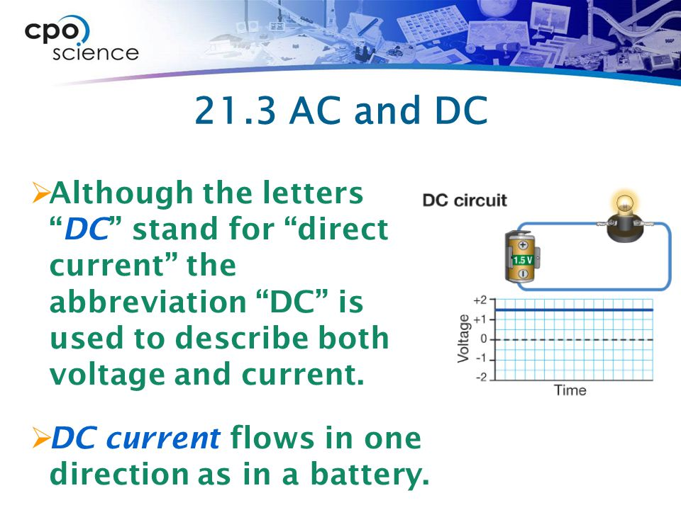 21.3 AC and DC Although the letters DC stand for direct current the abbreviation DC is used to describe both voltage and current.
