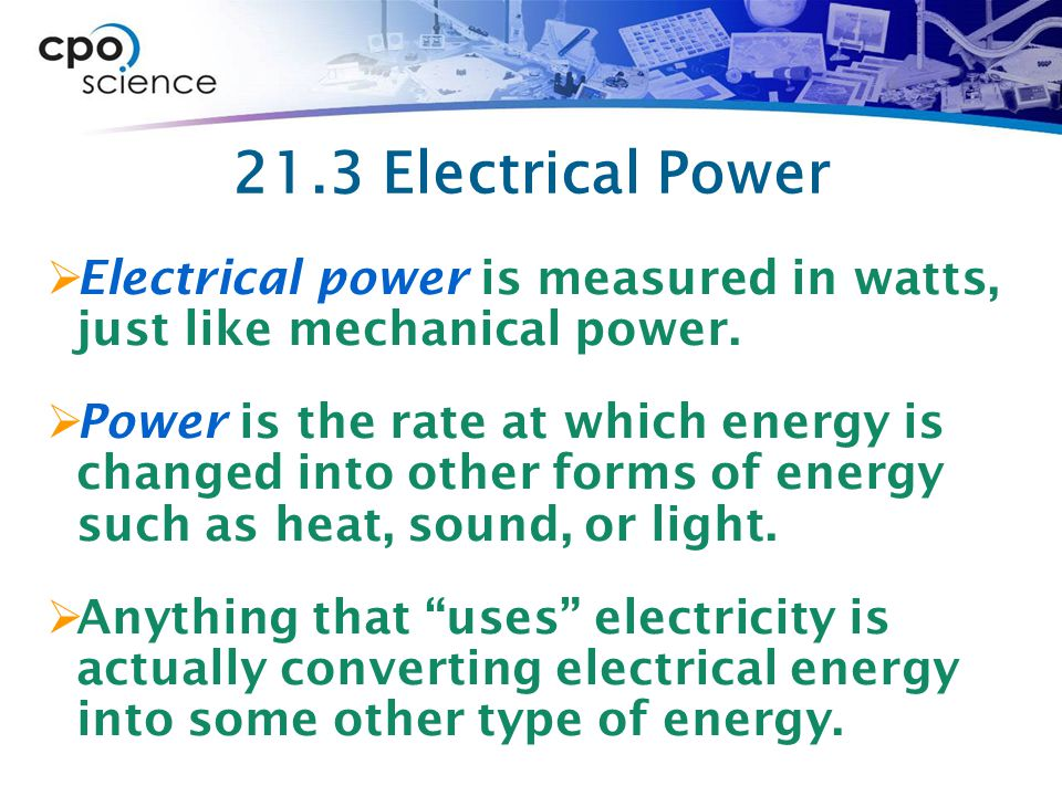 21.3 Electrical Power Electrical power is measured in watts, just like mechanical power.