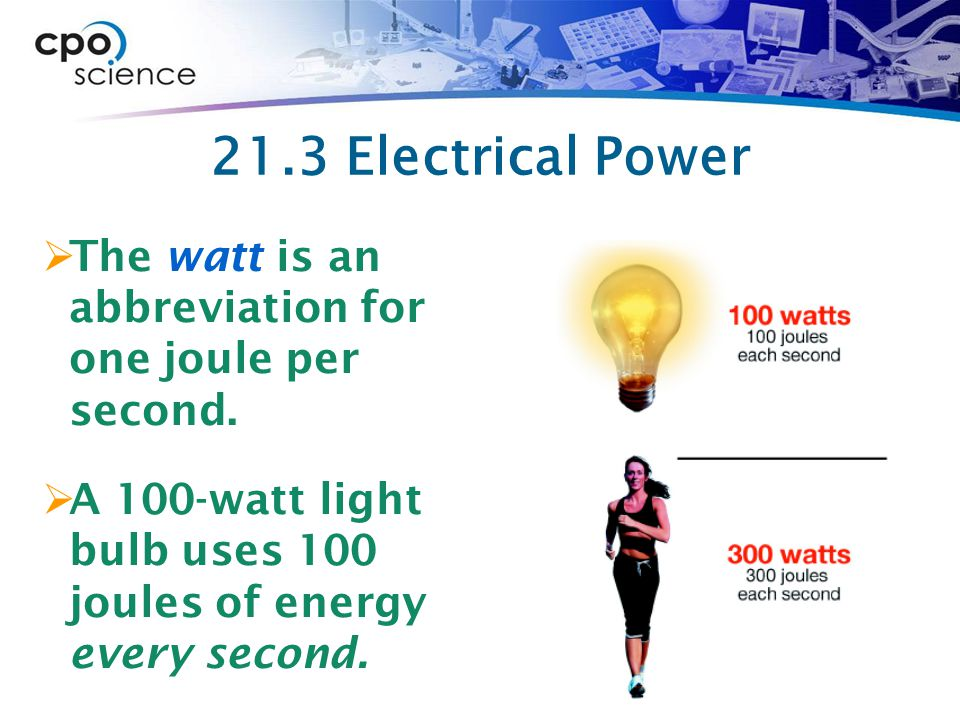 21.3 Electrical Power The watt is an abbreviation for one joule per second.