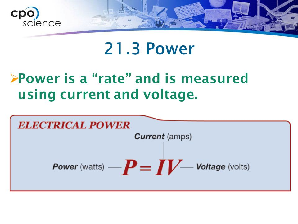 21.3 Power Power is a rate and is measured using current and voltage.