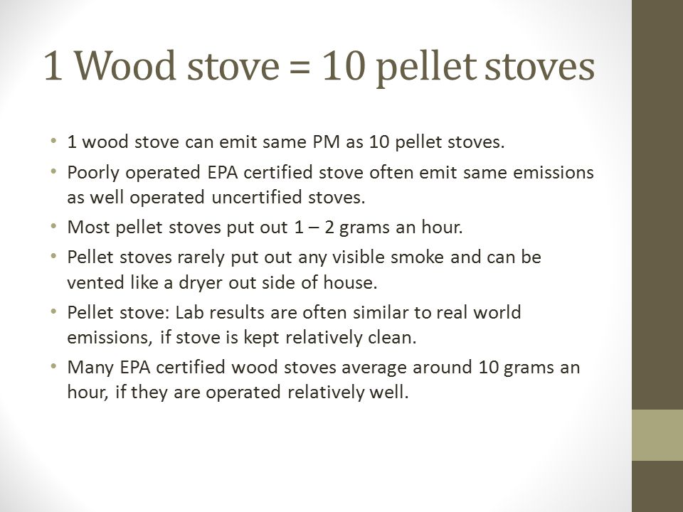 1 Wood stove = 10 pellet stoves - Options For Reducing Wood Smoke - Ppt Video Online Download