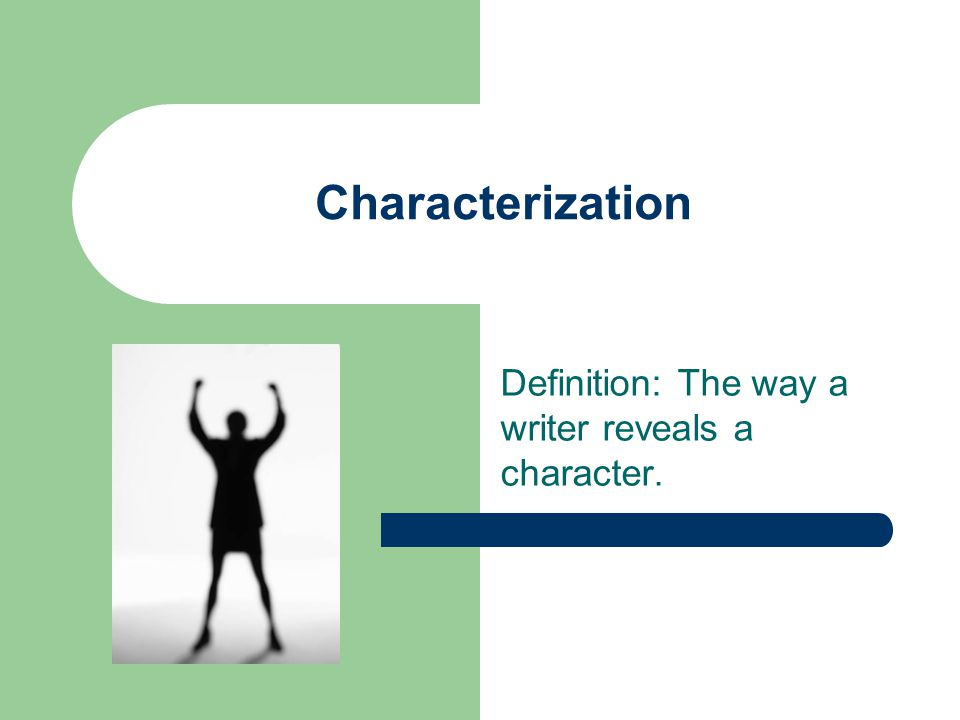 Definition: The way a writer reveals a character.