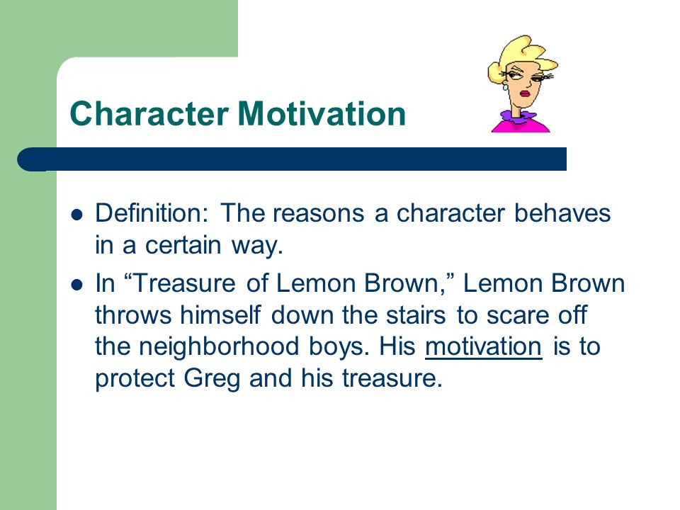 Character Motivation Definition: The reasons a character behaves in a certain way.