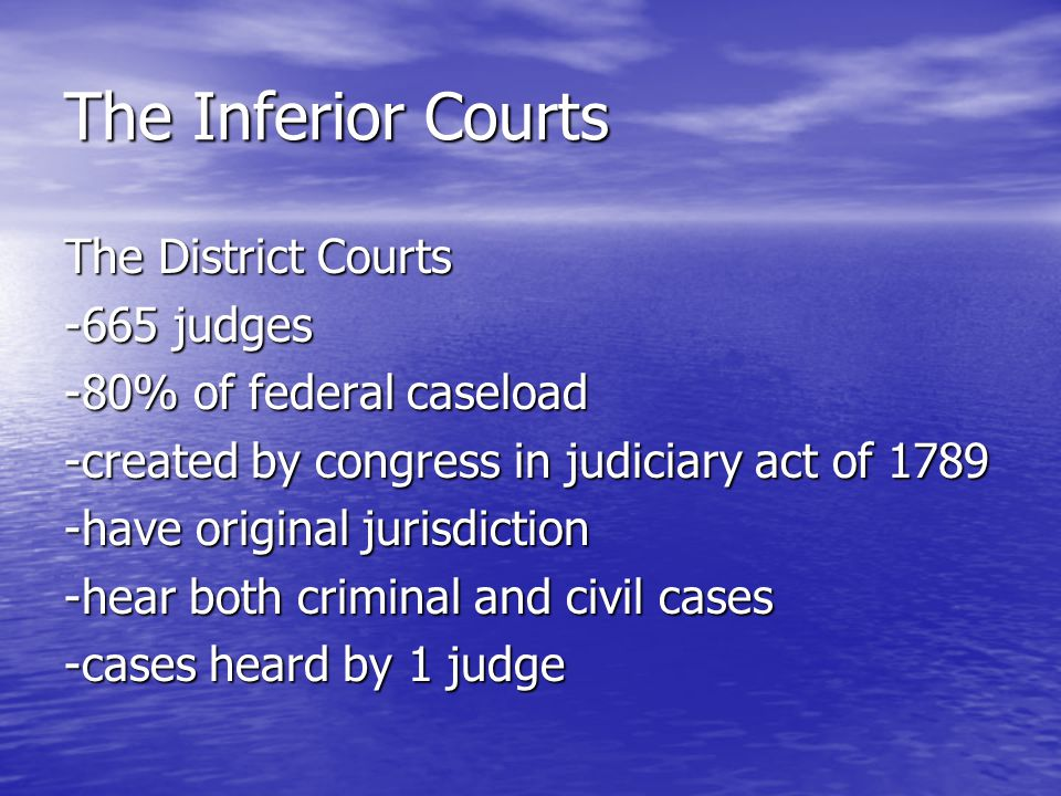 The Inferior Courts The District Courts -665 judges