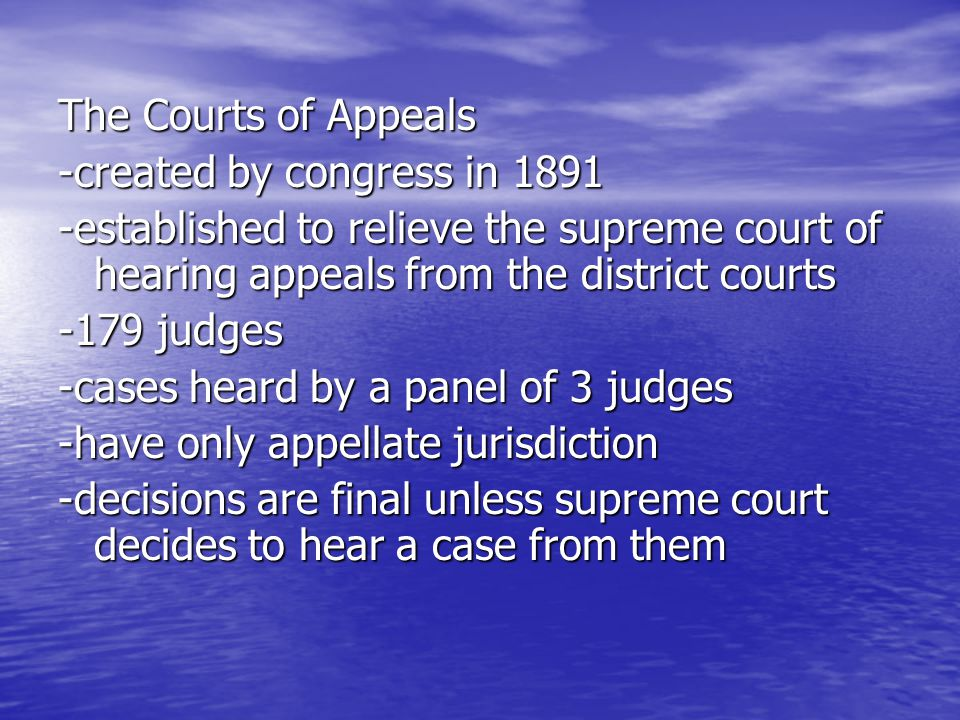 The Courts of Appeals -created by congress in established to relieve the supreme court of hearing appeals from the district courts.