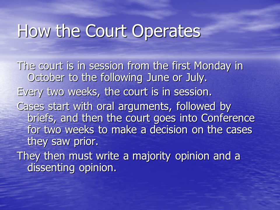 How the Court Operates The court is in session from the first Monday in October to the following June or July.